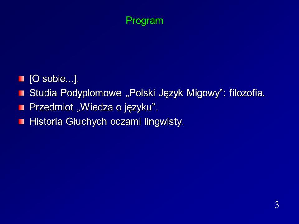 """Program [O sobie...]. Studia Podyplomowe """"Polski Język Migowy : filozofia. Przedmiot """"Wiedza o języku ."""